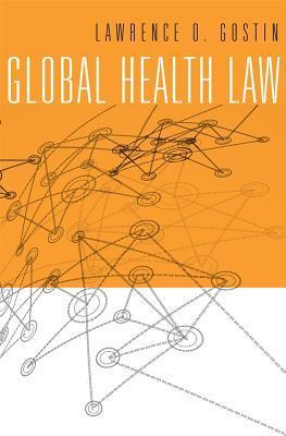 Global Health Law  by  Lawrence O Gostin