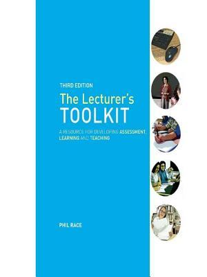 The Lecturers Toolkit: A Practical Guide to Assessment, Learning and Teaching  by  Phil Race