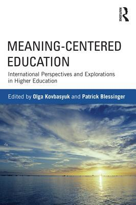 Meaning-Centered Education: International Perspectives and Explorations in Higher Education  by  Olga Kovbasyuk