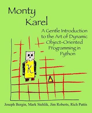 Monty Karel: A Gentle Introduction to the Art of Object-Oriented Programming in Python  by  Joseph Bergin  III
