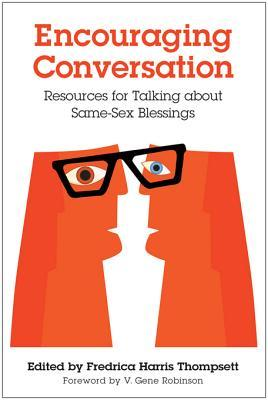 Encouraging Conversation: Resources for Talking about Same-Sex Blessings  by  Fredrica Harris Thompsett