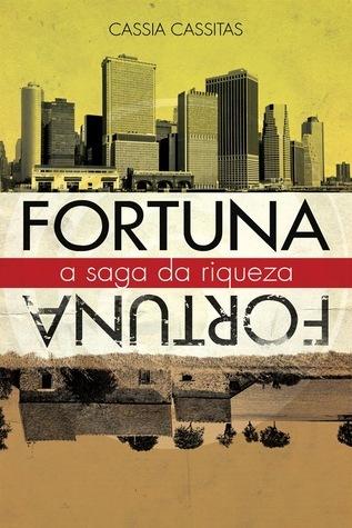Fortuna: A Saga da Riqueza  by  Cassia Cassitas