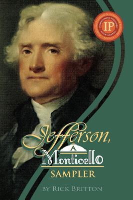 Jefferson: A Monticello Sampler  by  Rick Britton