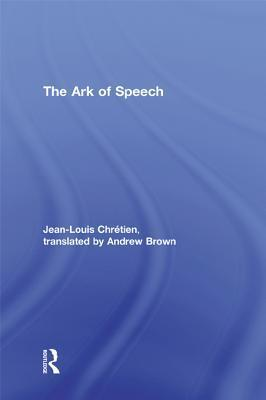 The Ark of Speech  by  Jean-Louis Chrétien