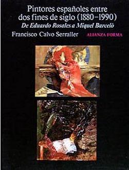Pintores españoles entre dos fines de siglo (1880-1990). De Eduardo Rosales a Miquel Barceló  by  Francisco Calvo Serraller