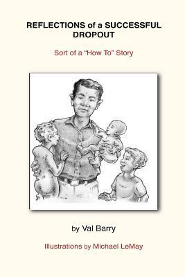 Reflections of a Successful Dropout: Sort of a How to Story Val Barry