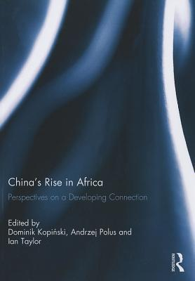 Chinas Rise in Africa: Perspectives on a Developing Connection Ian Taylor