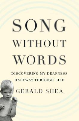 Song Without Words: Discovering My Deafness Halfway Through Life  by  Gerald Shea