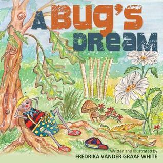 A Bugs Dream  by  Fredrika Vander Graaf White