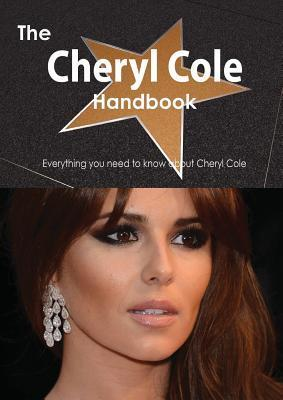The Cheryl Cole Handbook - Everything You Need to Know about Cheryl Cole Emily Smith