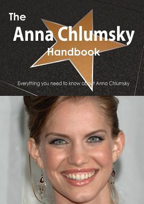 The Anna Chlumsky Handbook - Everything You Need to Know about Anna Chlumsky  by  Emily Smith