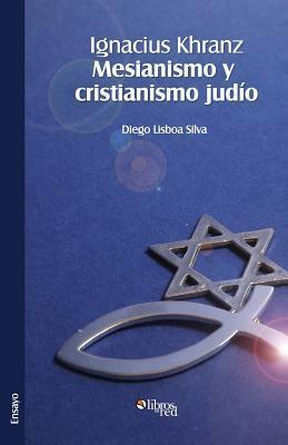 Ignacius Khranz. Mesianismo y Cristianismo Judio  by  Diego Lisboa Silva