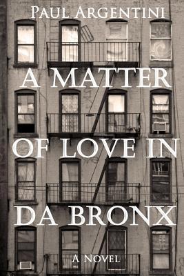 A Matter of Love in Da Bronx: A 1950s Diary  by  Paul A. Argenti