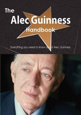 The Alec Guinness Handbook - Everything You Need to Know about Alec Guinness  by  Emily Smith