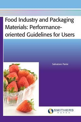 Food Industry and Packaging Materials - Performance-Oriented Guidelines for Users  by  Salvatore Parisi