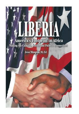 Liberia: Americas Footprint in Africa: Making the Cultural, Social, and Political Connections Jesse N. Mongrue