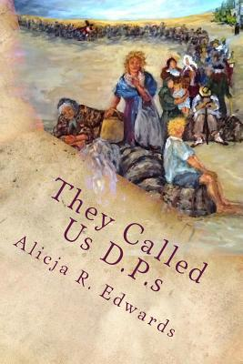 They Called Us D.P.s Alicja R. Edwards