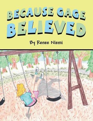 Because Gage Believed  by  Renee Niemi