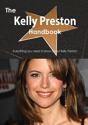 The Kelly Preston Handbook - Everything You Need to Know about Kelly Preston  by  Emily Smith