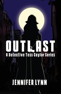 Outlast: A Detective Tess Caylor Series  by  Jennifer Lynn