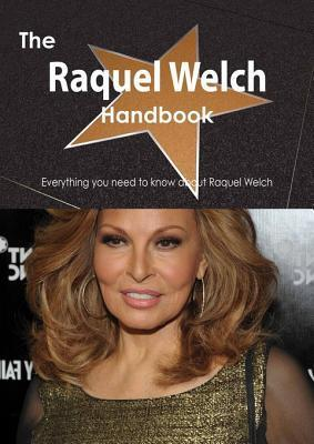 The Raquel Welch Handbook - Everything You Need to Know about Raquel Welch  by  Emily Smith