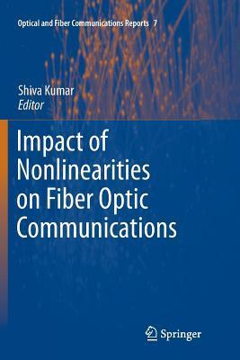 Impact of Nonlinearities on Fiber Optic Communications Shiva Kumar