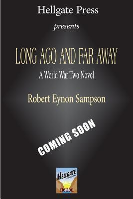 Long Ago and Far Away: A World War Two Novel Robert Eynon Sampson