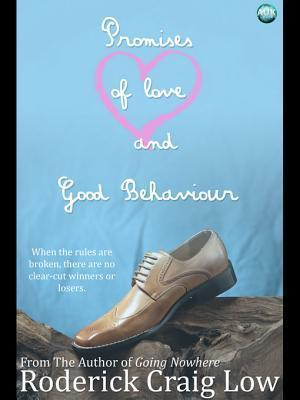 Promises of Love and Good Behaviour  by  Roderick Craig Low