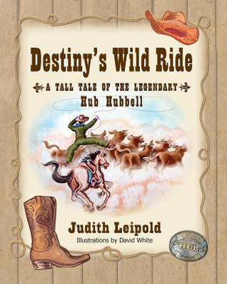 Destinys Wild Ride, a Tall Tale of the Legendary Hub Hubbell Judith Leipold