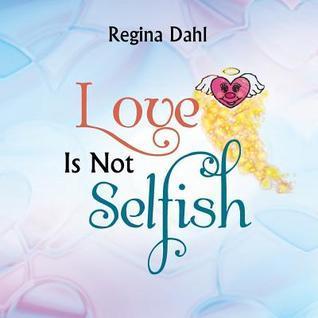 Love Is Not Selfish  by  Regina Dahl