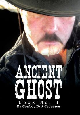 Ancient Ghost: Book No. 1  by  Cowboy Bart Jeppesen