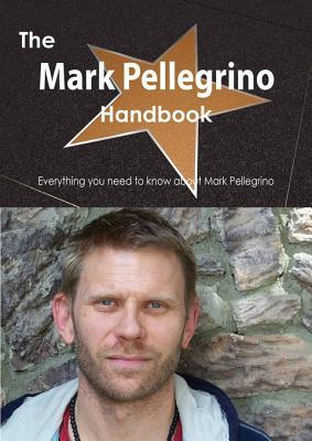 The Mark Pellegrino Handbook - Everything You Need to Know about Mark Pellegrino  by  Emily Smith