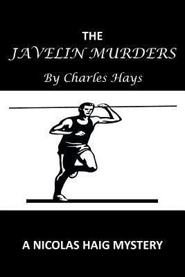The Javelin Murders: A Nicolas Haig Mystery  by  Charles Hays