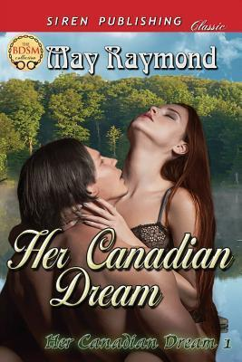 Her Canadian Dream [Her Canadian Dream]  by  May Raymond