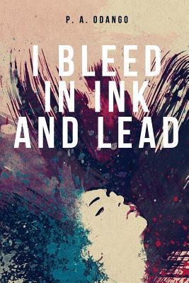 I Bleed in Ink and Lead P.A. Odango