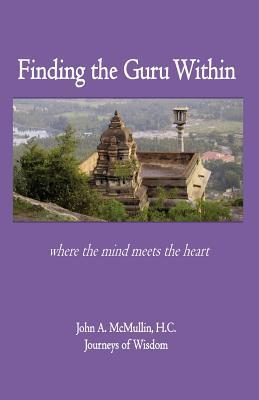 Finding the Guru Within John A. McMullin