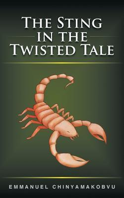 The Sting in the Twisted Tale  by  Emmanuel Chinyamakobvu