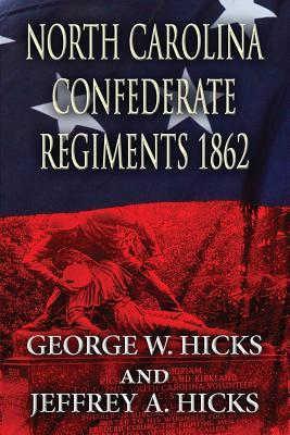 North Carolina Confederate Regiments 1862  by  George W Hicks