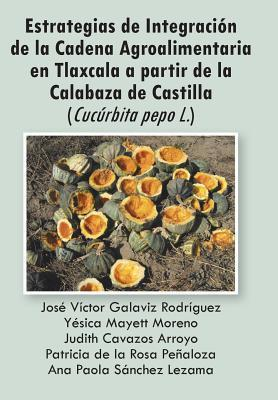 Estrategias de Integracion de La Cadena Agroalimentaria En Tlaxcala a Partir de La Calabaza de Castilla Various