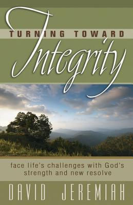 Turning Toward Integrity  by  David Jeremiah