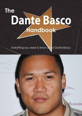The Dante Basco Handbook - Everything You Need to Know about Dante Basco  by  Emily Smith