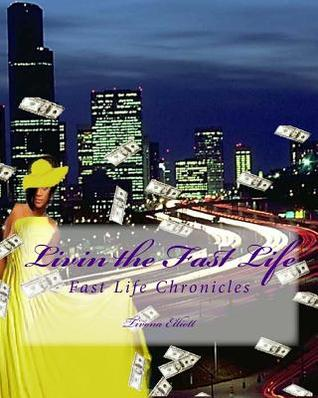 Livin the Fast Life: Fast Life Chronicles Tivona Elliott