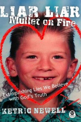 Liar, Liar, Mullet on Fire: Extinguishing Lies We Believe with Gods Truth  by  Ketric Newell