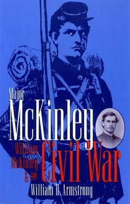 Major McKinley, William McKinley & the Civil Wa  by  William  H. Armstrong