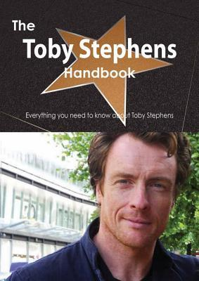 The Toby Stephens Handbook - Everything You Need to Know about Toby Stephens  by  Emily Smith