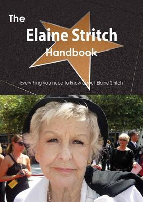 The Elaine Stritch Handbook - Everything You Need to Know about Elaine Stritch  by  Emily Smith