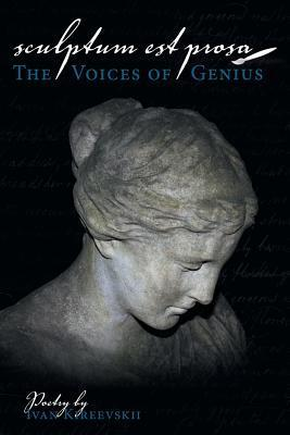 Sculptum Est Prosa: The Voices of Genius  by  Ivan Kireevskii