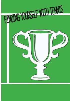 Finding Your Self with Tennis: Learning Tennis Inspiration Rita Ferdinando