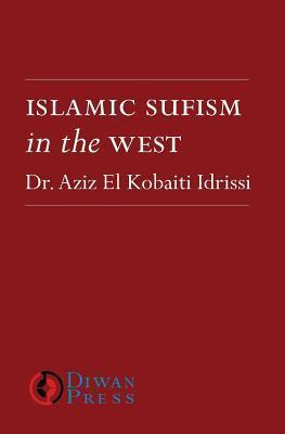 Islamic Sufism in the West Aziz El Kobaiti Idrissi