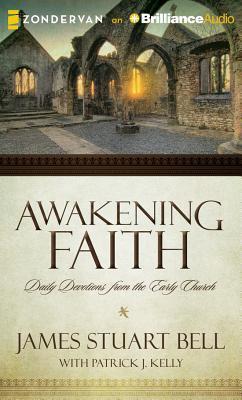 Awakening Faith: Daily Devotions from the Earliest Christians  by  James Stuart Bell Jr.